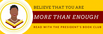 """Banner for President's Book Club reading """"Believe that you are more than enough: Read with the President's Book Club""""."""
